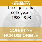 Pure gold: the solo years 1983-1998 cd musicale