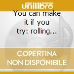 You can make it if you try: rolling ston cd musicale