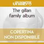 The gillan family album cd musicale