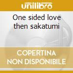 One sided love then sakatumi cd musicale