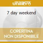 7 day weekend cd musicale