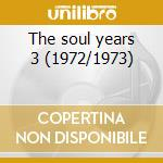 The soul years 3 (1972/1973) cd musicale