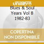 Blues & Soul Years Vol 8 1982-83 cd musicale