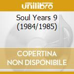 The soul years 9 (1984/1985) cd musicale