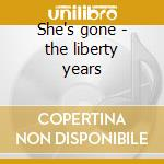 She's gone - the liberty years cd musicale