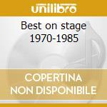 Best on stage 1970-1985 cd musicale