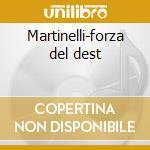 Martinelli-forza del dest cd musicale di Artisti Vari