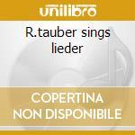 R.tauber sings lieder cd musicale di Artisti Vari