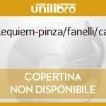 Requiem-pinza/fanelli/cat cd musicale di Artisti Vari