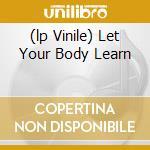 (LP VINILE) LET YOUR BODY LEARN                       lp vinile di Ebb Nitzer