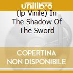 (LP VINILE) IN THE SHADOW OF THE SWORD                lp vinile di NON