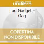 Fad Gadget - Gag cd musicale di Gadget Fad