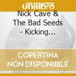 Nick Cave And The Bad Seeds - Kicking Against The Pricks cd musicale di Nick Cave