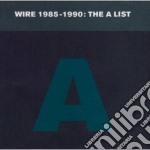 Wire - Wire 1985-1990 - The A List cd musicale di WIRE