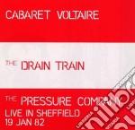 Cabaret Voltaire - The Drain Train/the Pressure cd musicale di CABARET VOLTAIRE