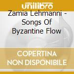 ZAMIA LEHMANNI - SONGS OF BYZANTINE FLOW  cd musicale di SPK