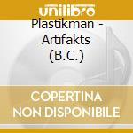 ARTIFAKTS(BC)                             cd musicale di PLASTIKMAN