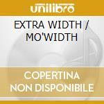EXTRA WIDTH / MO'WIDTH                  cd musicale di John spencer blues e