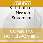 S. I. Futures - Mission Statement cd musicale di S.I.FUTURES