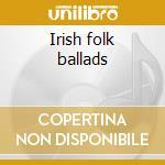 Irish folk ballads cd musicale