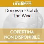 Donovan - Catch The Wind cd musicale di Donovan