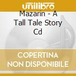 A TALL-TALE STORYLINE cd musicale di MAZARIN