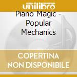 POPULAR MECHANICS cd musicale di PIANO MAGIC