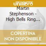 Martin Stephenson - High Bells Ring Thin cd musicale di Stephenson Martin