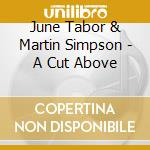 June Tabor & Martin Simpson - A Cut Above cd musicale di JUNE TABOR & MARTIN