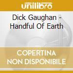 Dick Gaughan - Handful Of Earth cd musicale di GAUGHAN DICK