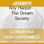 Roy Harper - The Dream Society cd musicale di ROY HARPER
