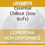 ESSENTIAL CHILLOUT (BOX 6CD'S) cd musicale di ARTISTI VARI
