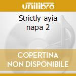 Strictly ayia napa 2 cd musicale di Artisti Vari