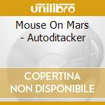 Mouse On Mars - Autoditacker cd musicale di MOUSE ON MARS