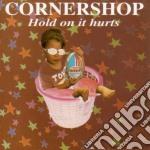 HOLD ON IT HURTS cd musicale di CORNERSHOP