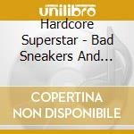 BAD SNEAKERS AND A PINA COLADA cd musicale di HARDCORE SUPERSTAR