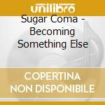 Becoming something else cd musicale