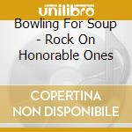 Bowling For Soup - Rock On Honorable Ones cd musicale di Bowling for soup