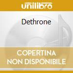 Dethrone cd musicale