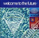 Welcome to the future 2 cd musicale di Artisti Vari