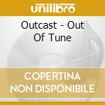 Outcast - Out Of Tune cd musicale di Outcast