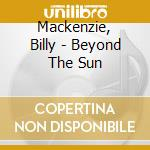 Beyond the sun cd musicale di Billy Mackenzie