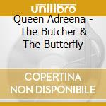 Queen Adreena - The Butcher & The Butterfly cd musicale di QUEENADREENA