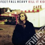 Kill It Kid - Feet Fall Heavy cd musicale di Kill it kid