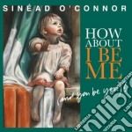 HOW ABOUT I BE ME (and you be you)? cd musicale di Sinead o connor