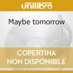 Maybe tomorrow cd musicale