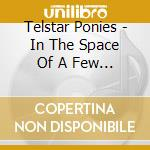 In the space of a few minutes cd musicale di Ponies Telstar