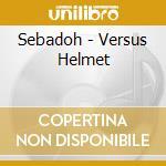 Sebadoh - Versus Helmet cd musicale di SEBADOH