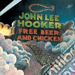 John Lee Hooker - Free Beer And Chicken cd musicale di JOHN LEE HOOKER