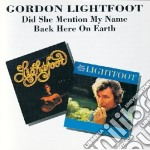 Gordon Lightfoot - Did She Mention My Name / Back Here On Earth cd musicale di GORDON LIGHTFOOT